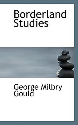 Borderland Studies - Gould, George Milbry