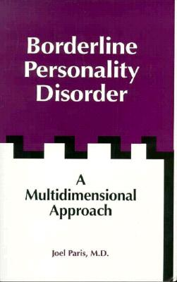 Borderline Personality Disorder: A Multidimensional Approach - Paris, Joel