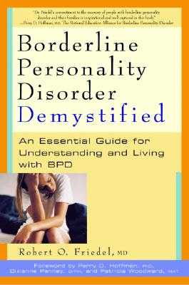 Borderline Personality Disorder Demystified: An Essential Guide to Understanding and Living with BPD - Friedel, Robert O