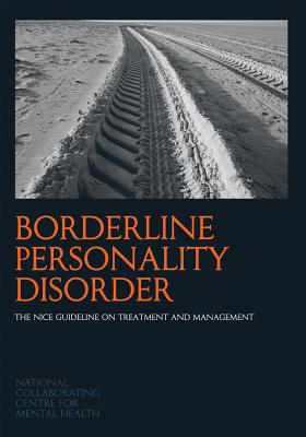 Borderline Personality Disorder: The Nice Guideline on Treatment and Management - National Collaborating Centre for Mental Health (Nccmh)