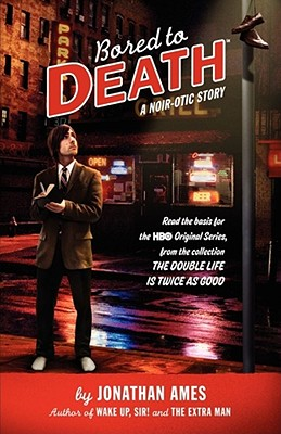 Bored to Death: A Noir-Otic Story - Ames, Jonathan