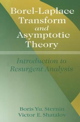 Borel-Laplace Transform and Asymptotic Theory: Introduction to Resurgent Analysis - Sternin, Boris Yu, and Shatalov, Victor E