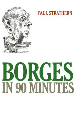 Borges in 90 Minutes - Strathern, Paul