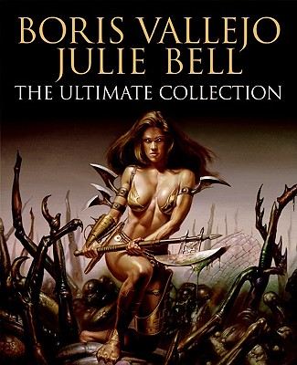 Boris Vallejo and Julie Bell: The Ultimate Collection - Suckling, Nigel (Text by)