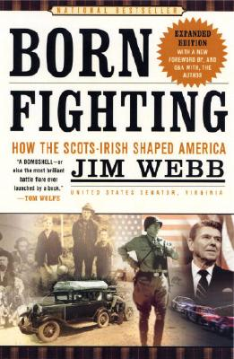 Born Fighting: How the Scots-Irish Shaped America - Webb, Jim