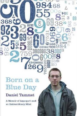 Born on a Blue Day: The Gift of an Extraordinary Mind - Tammet, Daniel