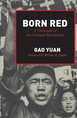 Born Red: A Chronicle of the Cultural Revolution - Yuan, Gao, and Gao Yuan, and Joseph, William A (Designer)