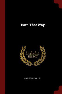 Born That Way - Carlson, Earl R