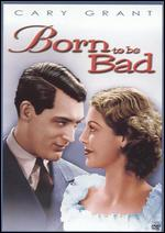 Born to Be Bad - Lowell Sherman