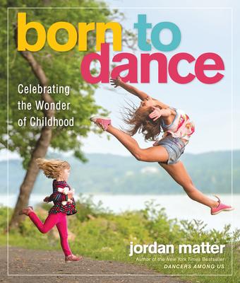 Born to Dance: Celebrating the Wonder of Childhood - Matter, Jordan