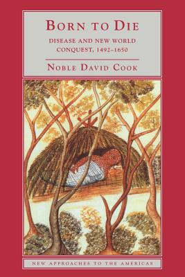 Born to Die: Disease and New World Conquest, 1492-1650 - Cook, Noble David