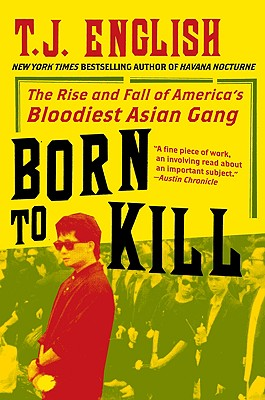 Born to Kill: The Rise and Fall of America's Bloodiest Asian Gang - English, T J