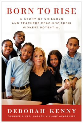 Born to Rise: A Story of Children and Teachers Reaching Their Highest Potential - Kenny, Deborah, RN, PhD, Faan