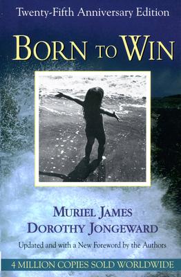 Born to Win, 25th Anniversary: Transactionalanalysis with Gestalt Experiments - James, Muriel, and Jongeward, Dorothy