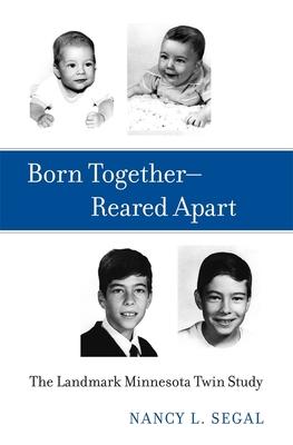 Born Together-Reared Apart: The Landmark Minnesota Twin Study - Segal, Nancy L.
