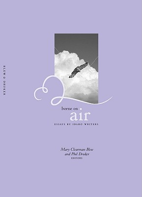 Borne on Air: Essays by Idaho Writers - Blew, Mary Clearman (Editor), and Druker, Phil (Editor)