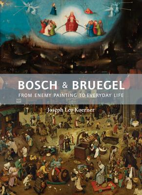 Bosch and Bruegel: From Enemy Painting to Everyday Life - Bollingen Series XXXV: 57 - Koerner, Joseph Leo