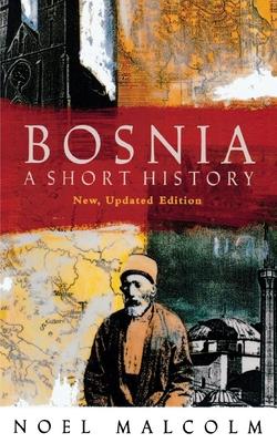 Bosnia: A Short History - Malcolm, Noel