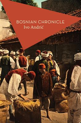 Bosnian Chronicle - Andric, Ivo, and Schmidt, Michael (Editor), and Hawkesworth, Celia (Translated by)