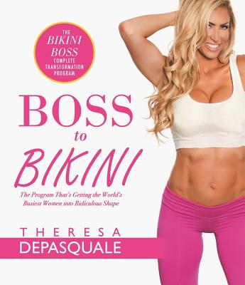 Boss to Bikini: The Bikini Boss Complete Transformation Program - DePasquale, Theresa