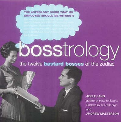 Bosstrology: The Twelve Bastard Bosses of the Zodiac - Lang, Adele, and Masterson, Andrew