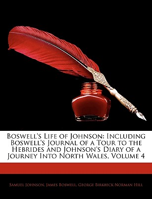Boswell's Life of Johnson: Including Boswell's Journal of a Tour to the Hebrides and Johnson's Diary of a Journey Into North Wales, Volume 4 - Johnson, Samuel, and Boswell, James, and Hill, George Birkbeck Norman