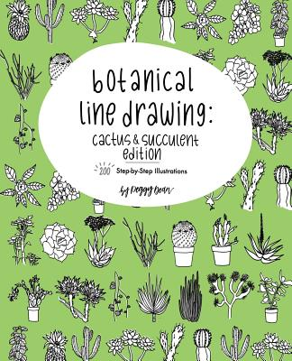 Botanical Line Drawing: Cactus & Succulent Edition: 200 Step-By-Step Illustrations - Dean, Peggy