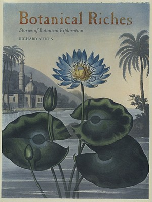 Botanical Riches: Stories of Botanical Exploration - Aitken, Richard