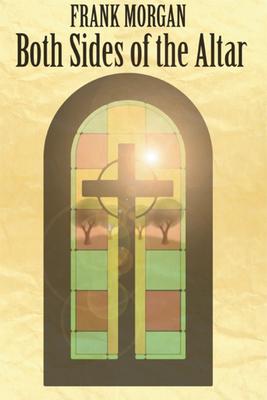 Both Sides of the Altar - Morgan, Frank, Professor
