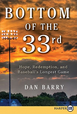Bottom of the 33rd: Hope, Redemption, and Baseball's Longest Game - Barry, Dan