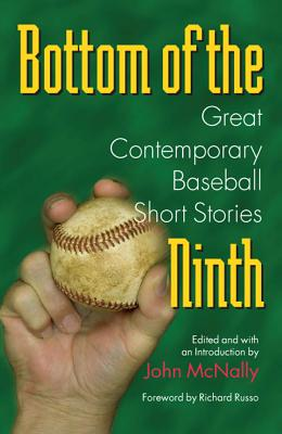Bottom of the Ninth: Great Contemporary Baseball Short Stories - McNally, John, and Russo, Richard (Foreword by)