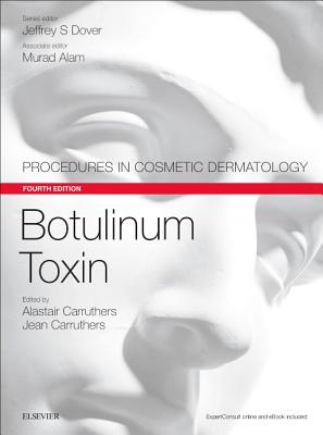 Botulinum Toxin: Procedures in Cosmetic Dermatology Series - Carruthers, Alastair, Dr., MD, and Carruthers, Jean, and Dover, Jeffrey S., Dr., MD, FRCPC (Series edited by)