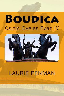 Boudica: Celtic Empire Part IV - Penman, Laurie