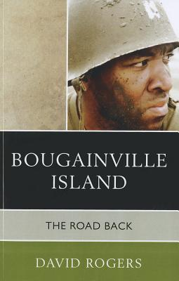 Bougainville Island: The Road PB - Rogers, David, Dr.