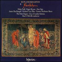 Boughton: Bethlehem - Adrian Peacock (bass); Alan Opie (baritone); Claire Seaton (soprano); Colin Campbell (baritone); Helen Field (soprano);...