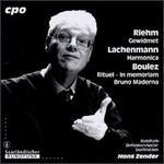 Boulez/Lachenmann/Riehm