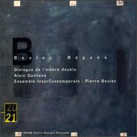 Boulez: Répons; Dialogue de l'ombre double - Alain Damiens (clarinet); Daniel Ciampolini (glockenspiel); Daniel Ciampolini (xylophone); Dimitri Vassilakis (piano);...