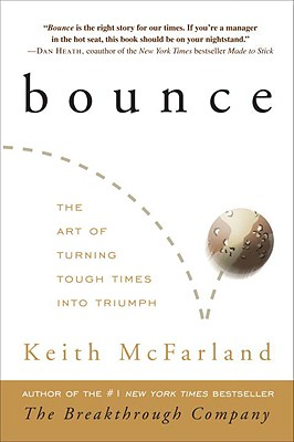 Bounce: The Art of Turning Tough Times Into Triumph - McFarland, Keith