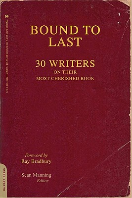 Bound to Last: 30 Writers on Their Most Cherished Book - Manning, Sean (Editor), and Bradbury, Ray D (Foreword by)