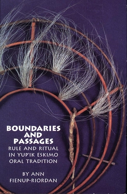 Boundaries and Passages: Rule and Ritual in Yup'ik Eskimo Oral Tradition - Fienup-Riordan, Ann