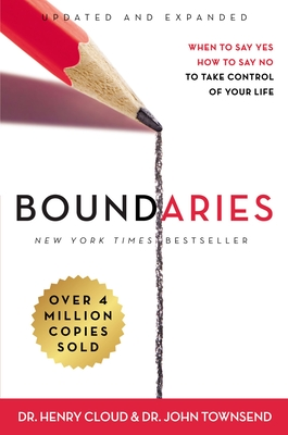 Boundaries: When to Say Yes, How to Say No to Take Control of Your Life - Cloud, Henry, Dr., and Townsend, John, Dr.