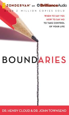 Boundaries: When to Say Yes, How to Say No, to Take Control of Your Life - Cloud, Henry, Dr., and Townsend, John, Dr., and Fredricks, Richard (Read by)