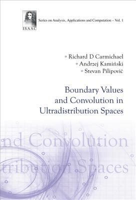 Boundary Values and Convolution in Ultradistribution Spaces - Pilipovic, Stevan, and Carmichael, Richard D, and Kaminski, Andrzej