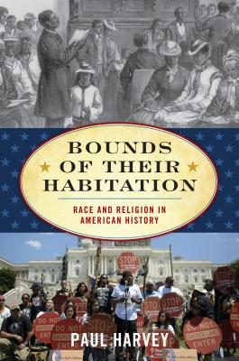 Bounds of Their Habitation: Race and Religion in American History - Harvey, Paul
