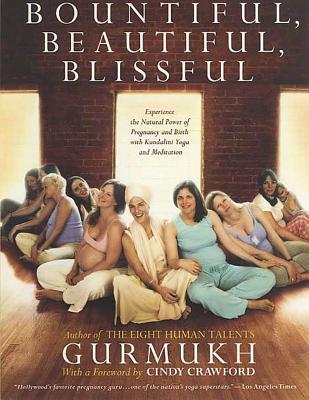 Bountiful, Beautiful, Blissful: Experience the Natural Power of Pregnancy and Birth with Kundalini Yoga and Meditation - Khalsa, Gurmukh Kaur, and Crawford, Cindy (Introduction by)