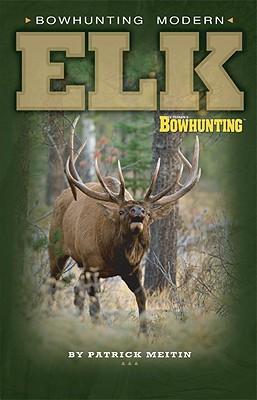 Bowhunting Modern Elk - Meitin, Patrick