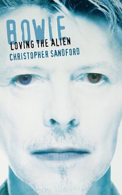 Bowie: Loving the Alien - Sandford, Christopher