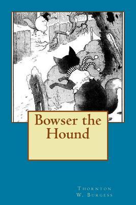 Bowser the Hound - Burgess, Thornton W
