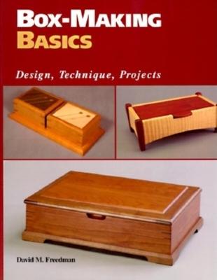 Box-Making Basics: Design, Technique, Projects - Freedman, David