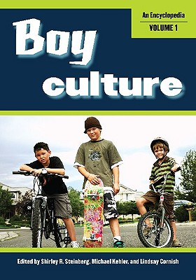 Boy Culture [2 Volumes]: An Encyclopedia - Munson, Richard, and Kehler, Michael (Editor), and Steinberg, Shirley R (Editor)